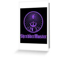 ShredderMaster Greeting Card