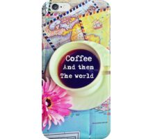 Coffee and Then The World iPhone Case/Skin