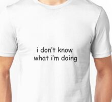 i don't know what i'm doing Unisex T-Shirt