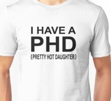 I Have A Phd (Pretty Hot Daughter) Unisex T-Shirt