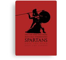 Only the hard and strong may call themselves Spartan. Canvas Print
