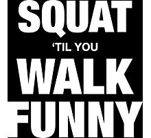 Squat 'Til You Walk Funny Photographic Print