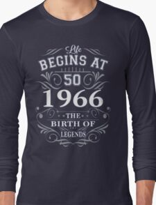Life begins at 50 - 1966 the birth of LEGENDS Long Sleeve T-Shirt