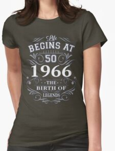 Life begins at 50 - 1966 the birth of LEGENDS Womens Fitted T-Shirt