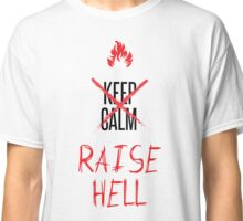 Forget keeping calm, RAISE HELL Classic T-Shirt