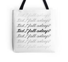 Did I Fall Asleep? Tote Bag