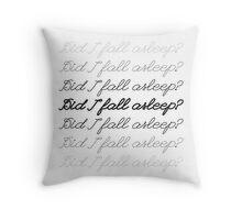 Did I Fall Asleep? Throw Pillow
