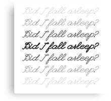 Did I Fall Asleep? Canvas Print