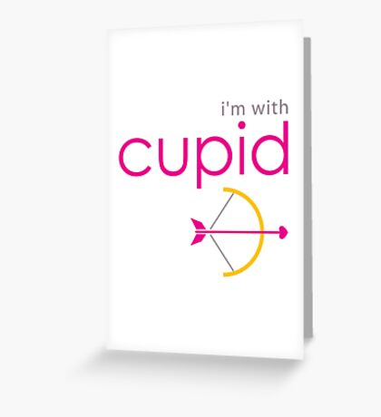 I'm With Cupid - Valentine's Day Greeting Card