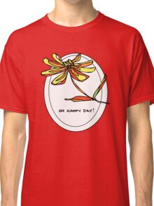 Oh Happy Day Classic T-Shirt
