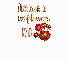 Just Look at the Flowers Lizzie Unisex T-Shirt