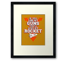 If you like my Guns you'll love my Rocket Framed Print