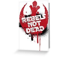 Rebels not dead Greeting Card