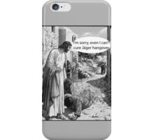 Jesus can't cure Jager hangover iPhone Case/Skin