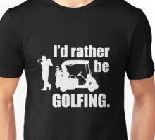I'd rather be Golfing Unisex T-Shirt