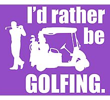 I'd rather be Golfing Photographic Print