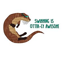Swimming is Otter-ly Awesome! Photographic Print