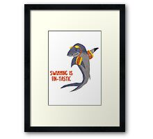 Swimming is Fin-tastic! Framed Print