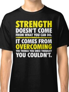 Where Strength Comes From Classic T-Shirt