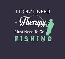 I DON'T NEED THERAPY I JUST NEED TO GO FISHING Unisex T-Shirt
