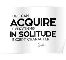 acquire everything in solitude - stendhal Poster