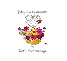 Today is a beautiful day to COUNT your BLESSINGS Photographic Print