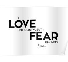 i love her beauty, but I fear her mind - stendhal Poster