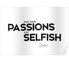 our true passions are selfish - stendhal Poster