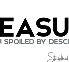 pleasure is often spoiled by describing it - stendhal Sticker