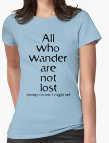 all who wander are not lost. Except for me... Womens Fitted T-Shirt