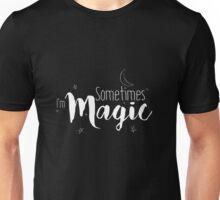 Sometimes I'm Magic (White on Black) Unisex T-Shirt