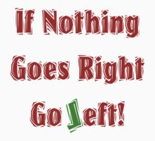 If Nothing goes right, go LEFT Kids Tee