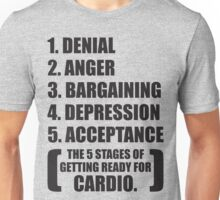 The 5 Stages of Getting Ready For Cardio Unisex T-Shirt