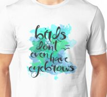 Birds Don't Even Have Eyebrows Unisex T-Shirt