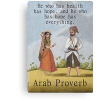 He Who Has Health - Arab Proverb Canvas Print
