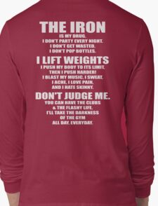 The Iron Is My Drug Long Sleeve T-Shirt