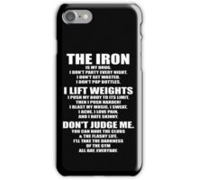 The Iron Is My Drug iPhone Case/Skin