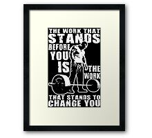 The Work That Stands Before You Framed Print