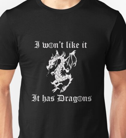 I won't like it, it has dragons Unisex T-Shirt