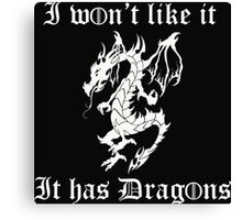 I won't like it, it has dragons Canvas Print