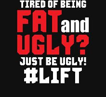 Tired of Being Fat And Ugly? LIFT Unisex T-Shirt