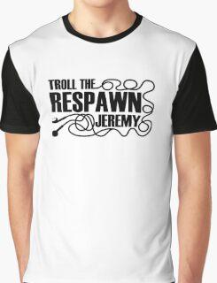 Troll the Respawn, Jeremy. (black) Graphic T-Shirt