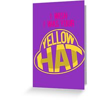 I Wish I Was Your Yellow Hat Greeting Card