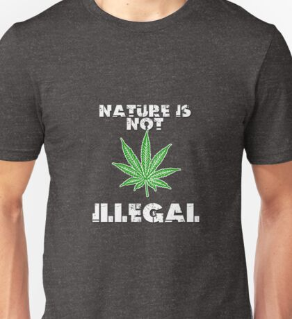 Nature is not Illegal Cannabis Activism Unisex T-Shirt