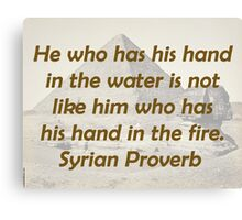 He Who Has His Hand - Syrian Proverb Canvas Print