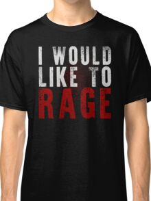 I WOULD LIKE TO RAGE!!! (White)  Classic T-Shirt