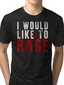 I WOULD LIKE TO RAGE!!! (White)  Tri-blend T-Shirt