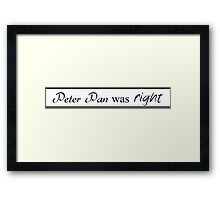 peter pan was right. Framed Print