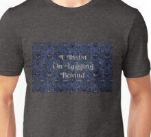 I Insist On Lagging Behind Unisex T-Shirt