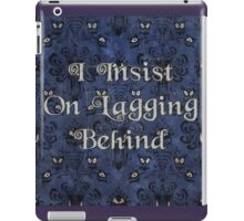 I Insist On Lagging Behind iPad Case/Skin